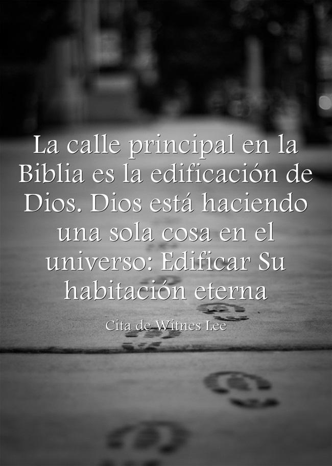 La calle principal en la Biblia es la edificación de Dios. Dios está haciendo una sola cosa en el universo: Edificar Su habitación eterna (Cita de Witness Lee)