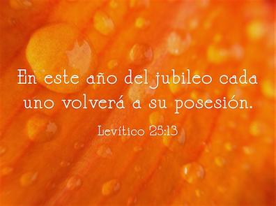 Levítico 25:13 En este año el jubileo cada uno volverá a su posesión. Picture Credit: Quozio.com